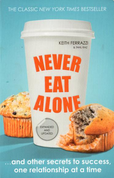 Never Eat Alone - And Other Secrets To Success, One Relation At A Time